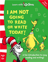 I Am Not Going to Read or Write Today! (Learn With Dr. Seuss)