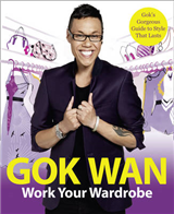 Work Your Wardrobe: Gok\'s Gorgeous Guide to Style That Lasts