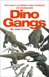 Dino Gangs: Dr Philip J Currie\'s New Science of Dinosaurs