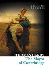 The Mayor of Casterbridge (Collins Classics)