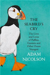 The Seabird\'s Cry: The Lives and Loves of Puffins, Gannets and Other Ocean Voyagers