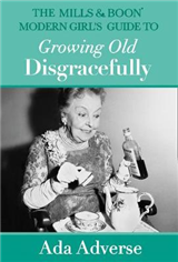 Mills & Boon Modern Girl's Guide to Growing Old Disgracefull
