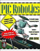 PIC Robotics: A Beginner\'s Guide to Robotics Projects Using the PIC Micro