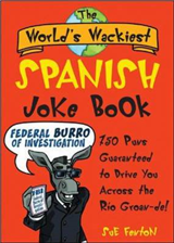 The World\'s Wackiest Spanish Joke Book: 500 Puns Guaranteed to Drive You Across the Rio Grom -de