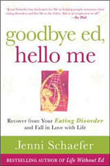 Goodbye Ed, Hello Me: Recover from Your Eating Disorder and
