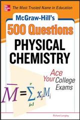 McGraw-Hill\'s 500 Physical Chemistry Questions: Ace Your College Exams: 3 Reading Tests + 3 Writing Tests + 3 Mathematics Tests
