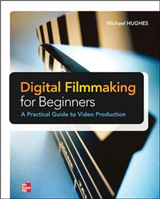 Digital Filmmaking for Beginners A Practical Guide to Video