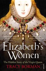 Elizabeth\'s Women: The Hidden Story of the Virgin Queen