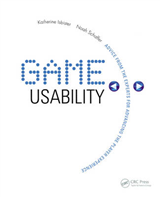 Game Usability: Advancing the Player Experience