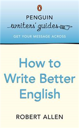 Penguin Writers\' Guides: How to Write Better English