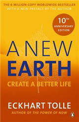 A New Earth: The LIFE-CHANGING follow up to The Power of Now. \'An otherworldly genius\' Chris Evans\' BBC Radio 2 Breakfast Show