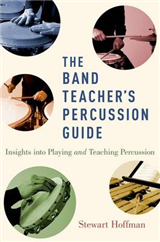 The Band Teacher\'s Percussion Guide: Insights into Playing and Teaching Percussion