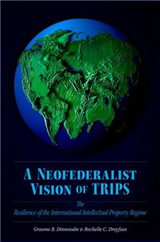 A Neofederalist Vision of TRIPS: The Resilience of the International Intellectual Property Regime