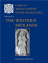 Corpus of Anglo-Saxon Stone Sculpture, Volume X: The Western Midlands