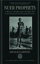Nuer Prophets: A History of Prophecy from the Upper Nile in the Nineteenth and Twentieth Centuries