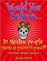 Would You Believe...in Mexico people picnic at granny\'s grave?!: and other dynastic delights