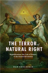 The Terror of Natural Right: Republicanism, the Cult of Nature, and the French Revolution