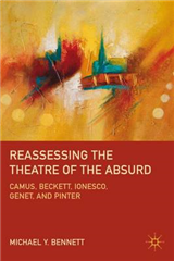 Reassessing the Theatre of the Absurd: Camus, Beckett, Ionesco, Genet, and Pinter