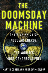 The Doomsday Machine: The High Price of Nuclear Energy, the World\'s Most Dangerous Fuel