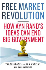 Free Market Revolution: How Ayn Rand\'s Ideas Can End Big Government