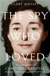The Spy Who Loved: the Secrets and Lives of Christine Granville, Britain\'s First Female Special Agent of WWII