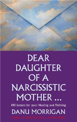 Dear Daughter of a Narcissistic Mother: 100 letters for your Healing and Thriving