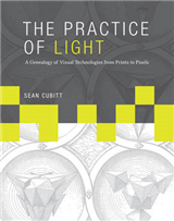 The Practice of Light: A Genealogy of Visual Technologies from Prints to Pixels