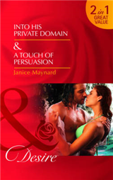 Into His Private Domain/ A Touch of Persuasion