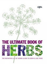 The Ultimate Book of Herbs: The Definitive A - Z of Herbs and How to Grow and Use Them