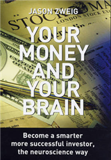 Your Money and Your Brain: Become a Smarter, More Successful Investor - the Neuroscience Way