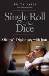 A Single Roll of the Dice: Obama\'s Diplomacy with Iran