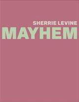 Sherrie Levine: MAYHEM