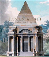 James Wyatt, 1746-1813: Architect to George III