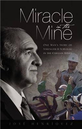 Miracle in the Mine: One Man\'s Story of Strength and Survival in the Chilean Mines