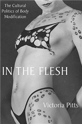 In the Flesh: The Cultural Politics of Body Modification