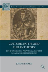 Culture, Faith, and Philanthropy: Londoners and Provincial Reform in Early Modern England