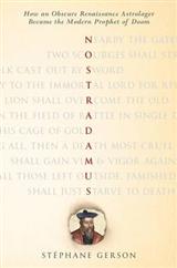 Nostradamus: How an Obscure Renaissance Astrologer Became the Modern Prophet of Doom