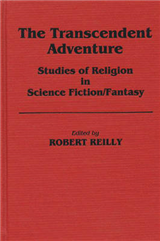 The Transcendent Adventure: Studies of Religion in Science Fiction/Fantasy