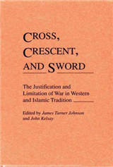 Cross, Crescent, and Sword: The Justification and Limitation of War in Western and Islamic Tradition