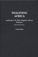 Imagining Africa: Landscape in H. Rider Haggard\'s African Romances