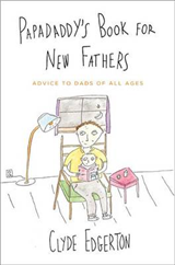 Papadaddy\'s Book for New Fathers: Advice to Dads of All Ages