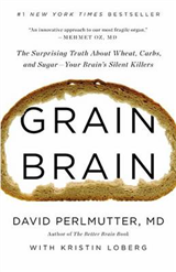Grain Brain: The Surprising Truth about Wheat, Carbs, and Sugar - Your Brain\'s Silent Killers