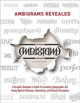 Ambigrams Revealed: A Graphic Designer\'s Guide to Creating Typographic Art Using Optical Illusions, Symmetry, and Visual Perceptio
