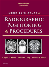 Merrill\'s Atlas of Radiographic Positioning and Procedures: Volume 1
