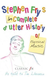 Stephen Fry\'s Incomplete and Utter History of Classical Music