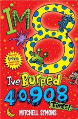 I\'m 8 and I\'ve Burped 40,908 Times!: Terrific Trivia About Kids Your Age