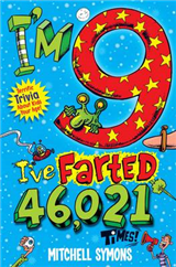 I\'m 9 and I\'ve Farted 46,021 Times!: Terrific Trivia About Kids Your Age