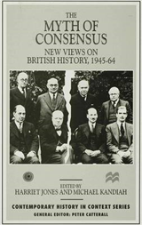 The Myth of Consensus: New Views on British History, 1945-64
