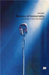 Illusions of Immortality: A Psychology of Fame and Celebrity