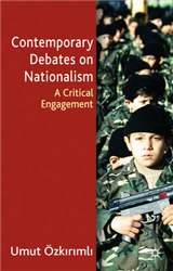Contemporary Debates On Nationalism: A Critical Engagement